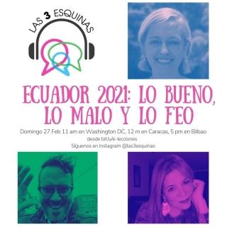 #Las3esquinas: Lo bueno, lo malo y lo feo de Ecuador 2021